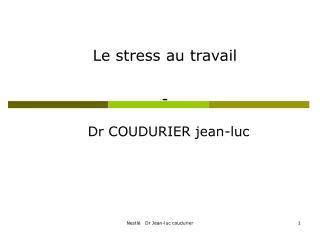 Le stress au travail  -  Dr COUDURIER jean-luc
