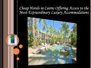 Cairns Offering Access to Most Extraordinary Accommodation
