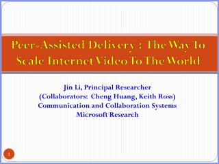 Peer-Assisted Delivery :  The Way To Scale  Internet Video  To The World