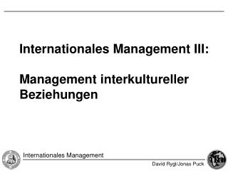 Internationales Management III: Management interkultureller Beziehungen
