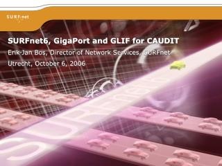 SURFnet6, GigaPort and GLIF for CAUDIT Erik-Jan Bos, Director of Network Services, SURFnet