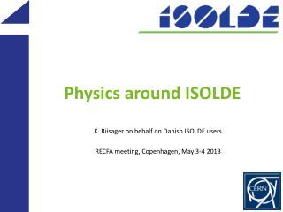 Physics around ISOLDE
