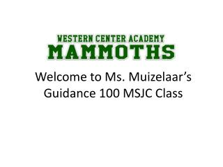 Welcome to Ms.  Muizelaar's  Guidance 100 MSJC Class