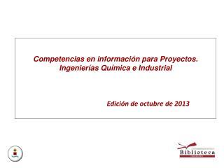 Competencias en información para Proyectos. Ingenierías Química e Industrial