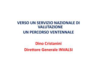 VERSO UN SERVIZIO NAZIONALE DI VALUTAZIONE UN PERCORSO VENTENNALE Dino Cristanini