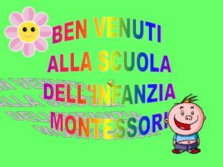 BEN VENUTI  ALLA SCUOLA  DELL'INFANZIA  MONTESSORI