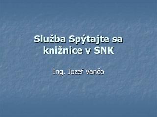 Služba Spýtajte sa knižnice v SNK