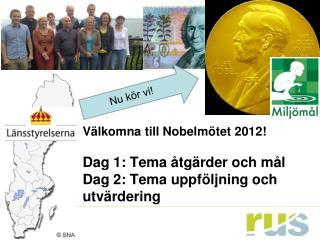 Välkomna till Nobelmötet 2012! Dag 1: Tema åtgärder och mål Dag 2: Tema uppföljning och