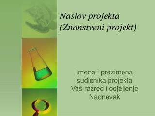 Naslov projekta  (Znanstveni projekt)