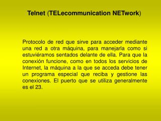 Telnet  ( TELecommunication NETwork )