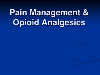 Pain Management & Opioid Analgesics
