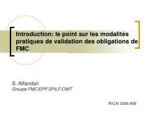 Introduction: le point sur les modalit�s pratiques de validation des obligations de FMC