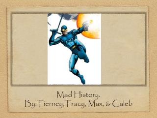 Mad History. By:Tierney,Tracy, Max, & Caleb