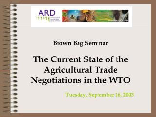 Brown Bag Seminar The Current State of the Agricultural Trade Negotiations in the WTO