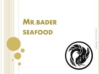 Mr.bader  seafood