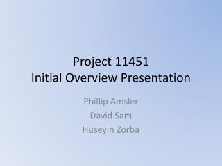 Project 11451 Initial Overview Presentation