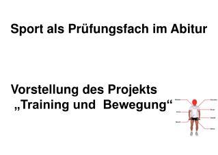 Sport als Pr fungsfach im Abitur       Vorstellung des Projekts   Training und  Bewegung