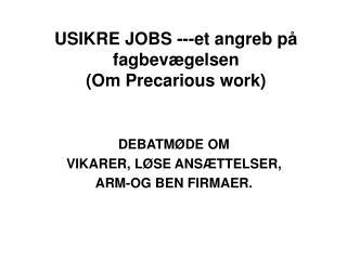 USIKRE JOBS ---et angreb p� fagbev�gelsen (Om Precarious work)