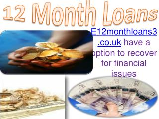 e12monthloans3.co.uk are the Quick and best solution for fin