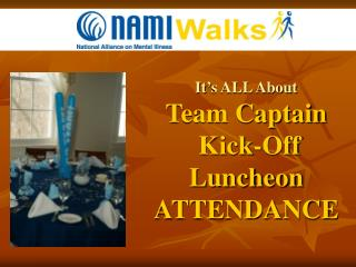 It's ALL About  Team Captain  Kick-Off Luncheon ATTENDANCE