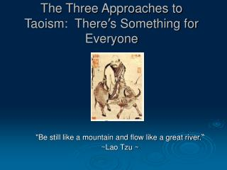 The Three Approaches to Taoism:  There ' s Something for Everyone