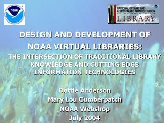 DESIGN AND DEVELOPMENT OF  NOAA VIRTUAL LIBRARIES: