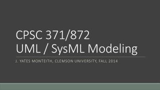 CPSC  371/872 UML /  SysML Modeling
