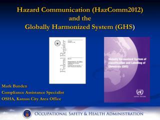 Hazard Communication (HazComm2012)  and the  Globally Harmonized System (GHS )