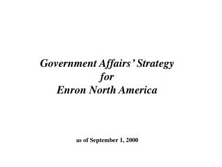 Government Affairs' Strategy for Enron North America as of September 1, 2000