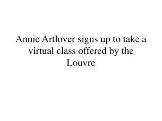 Annie Artlover signs up to take a virtual class offered by the Louvre