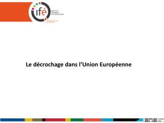 Le décrochage dans l ' Union Européenne