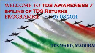 WELCOME TO  TDS AWARENESS / e-filing of TDS Returns  PROGRAMME    – 07.08.2014