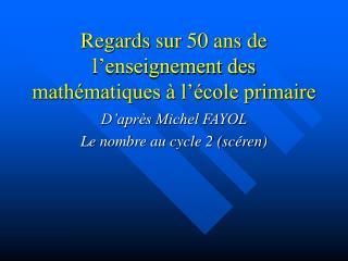 Regards sur 50 ans de l'enseignement des mathématiques à l'école primaire
