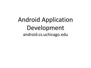 Android Application Development android.cs.uchicago