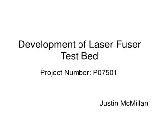 Development of Laser Fuser Test Bed