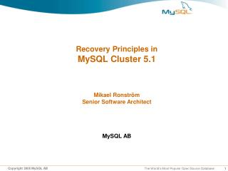Recovery Principles in MySQL Cluster 5.1 Mikael Ronström Senior Software Architect MySQL AB
