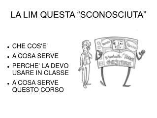 """LA LIM QUESTA """"SCONOSCIUTA"""""""