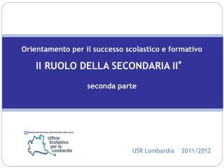 Orientamento per il successo scolastico e formativo Il RUOLO DELLA SECONDARIA II° seconda parte