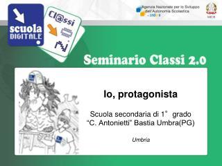 """Io, protagonista Scuola secondaria di 1°grado """"C. Antonietti"""" Bastia Umbra(PG) Umbria"""
