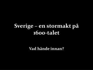 Sverige � en stormakt p� 1600-talet