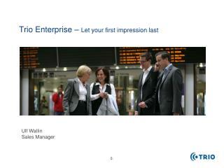 Trio Enterprise –  Let your first impression last