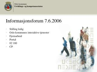 Informasjonsforum 7.6.2006 Stilling ledig Oslo kommunes interaktive tjenester Fjernarbeid Portal