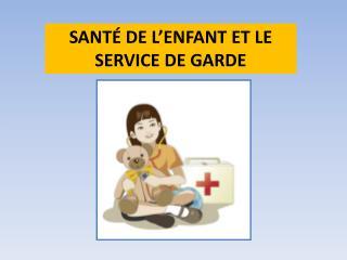 SANTÉ DE L'ENFANT ET LE SERVICE DE GARDE