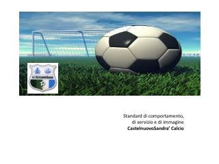 Standard di comportamento,  di  servizio e di  immagine CastelnuovoSandra ' Calcio