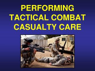 PERFORMING TACTICAL COMBAT CASUALTY CARE