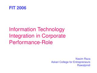 FIT 2006 Information Technology Integration in Corporate Performance-Role Nasim Raza
