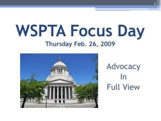 WSPTA Focus Day Thursday Feb. 26, 2009