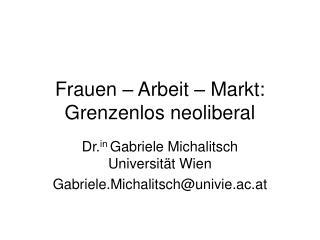 Frauen – Arbeit – Markt: Grenzenlos neoliberal