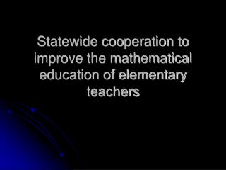 Statewide cooperation to improve the mathematical education of elementary teachers