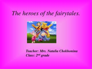 The heroes of the fairytales.
